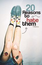 20 Reasons To Hate Them by YRMeina