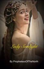 Lady Sunlight (Lady Light trilogy book 1) by ProphetessOfTheNorth