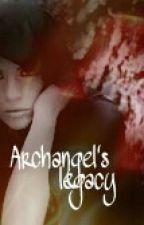 Archangel's legacy by aryakat