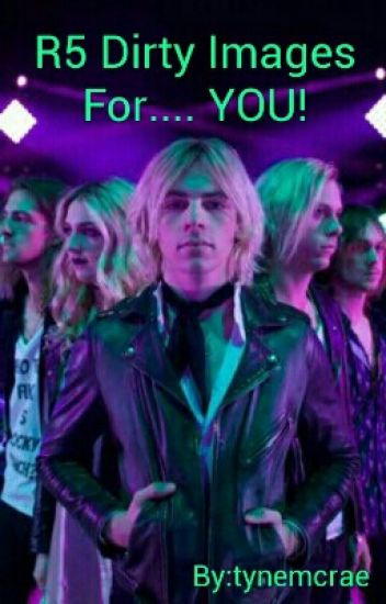 R5 Dirty Imagines For ....YOU