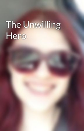 The Unwilling Hero by scarlettjasmine