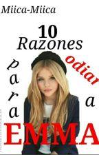 10 razones para odiar a Emma by Miica-Miica