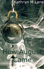 How August Came by Kathryn_M_Lane