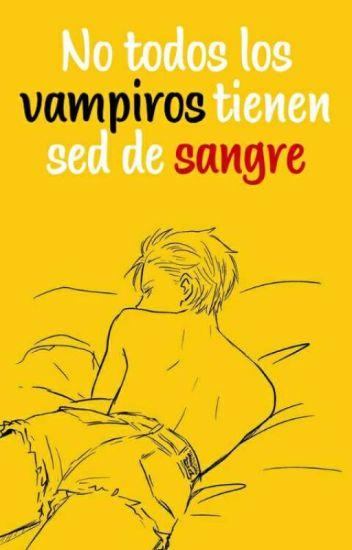 No todos los vampiros tienen sed de sangre. (Yaoi) -EDITANDO-