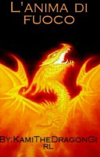 L'anima di fuoco by KamiTheDragonGirl