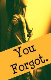 You Forgot. by writersblockisme