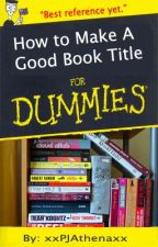 How to Make a Good Book Title by Twinklin_Lights