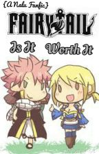 Is it Worth it [Nalu Fanfic] by ShutterArtz