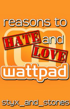 Reasons to Hate and Love Wattpad/And Tags. Lots and lots of... tags. by Styx_and_Stones