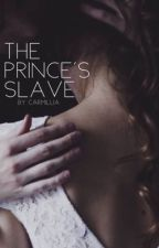 The prince's Slave by carmillia