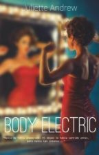 Body Electric [Pausada] by JulietteAndrew