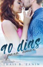 90 Dias Para O Amor  by ThaisBZanin