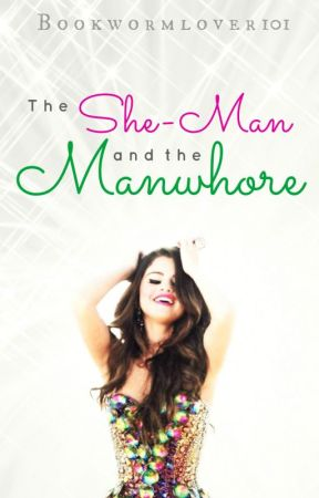 The She-Man and the Manwhore (No Longer Writing)  by Bookwormlover101