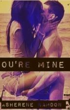 You're Mine: The Distance Between Us by Asherene