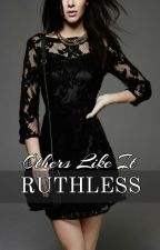 Others Like It Ruthless by PenguinInPyjamas