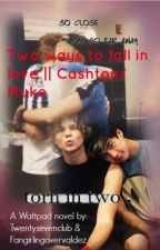Two ways to fall in love || Cashton/Muke by twentysevenclub