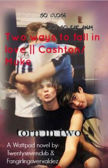 Two ways to fall in love || Cashton/Muke