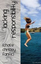 Lacking responsibility. (Chase Chrisley fanfic) by tspike12