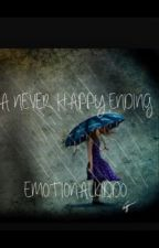 A Never Happy Ending. by EmotionalKiddo