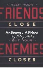 An Enemy. A Friend by im_mel_ca