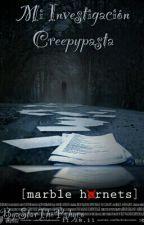 Mi Investigación Creepypasta by z0-mbie