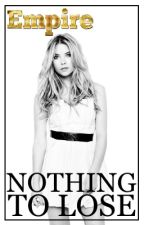 Nothing to Lose [Empire]: Book 1 |COMPLETED| by Lucifers-Left-Lung