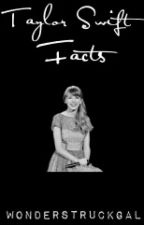 Taylor Swift Facts [On Hold For A Long Time] by WonderstruckGal