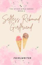 Selfless Rebound Girlfriend (TOG #2) - [Published Under PHR] by FrustratedGirlWriter