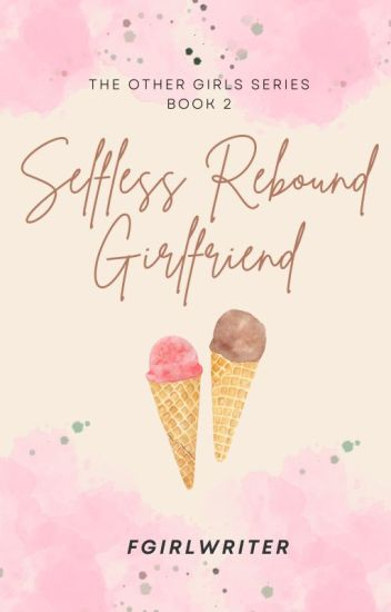 Selfless Rebound Girlfriend (TOG 2) - [To Be Published Under PHR]