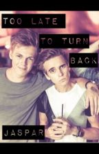 Too Late To Turn Back (Jaspar) by justokaytoday