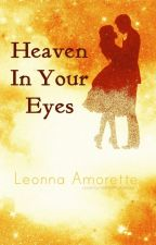 Heaven In Your Eyes (Completed) by leonna_amorette