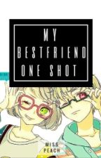 My Bestfriend (One Shot) by peadia456