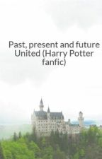 Past, present and future United (Harry Potter fanfic) by snitch_princess2001