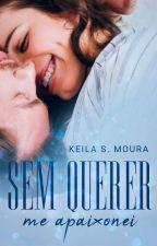 Sem querer me Apaixonei - Livro 1 (REESCREVENDO) by keylaC4