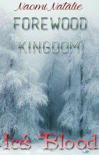 Forewood Kingdom: Ice's Blood by NaomiNatalie