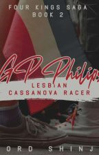 4 KINGS SAGA:GP Philips-Lesbian Cassanova Racer(Rated SPG)BOOK 2 by ShinjiYun