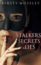 Stalkers, Secrets and Lies (Completed) by kirsty1000