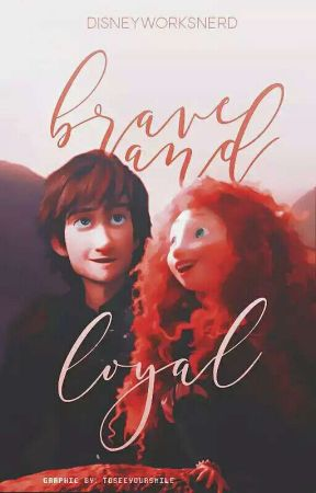 Brave & Loyal ➳ Mericcup Fanfiction [EDITING] by DisneyWorksNerd