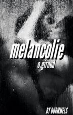 mélancolie | giroud by durmmels