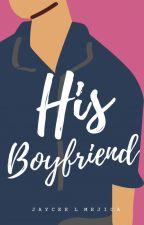 His Boyfriend (BoyxBoy) (COMPLETED) by JayceeLMejica