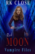 Red Moon ~ Vampire Files Trilogy #2 by RKClose