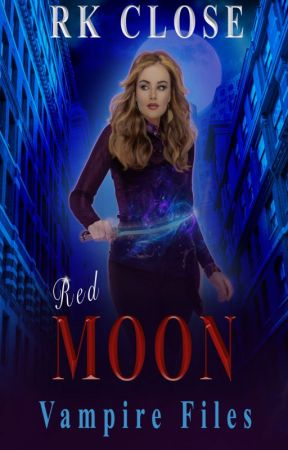 RED MOON ~ VAMPIRE FILES TRILOGY (Book 2) by RKClose