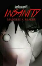 Insanity [Madness x Reader] by Vessalius04