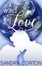 A World of Love (now published) by SandraCorton