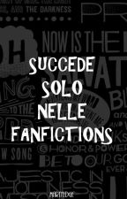 SUCCEDE SOLO NELLE FANFICTIONS by MartyEdge