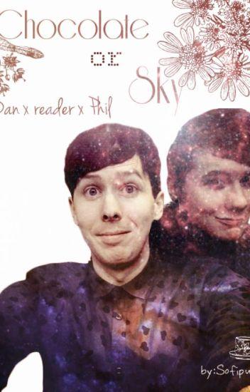 Chocolate or sky (Dan and Phil x reader)
