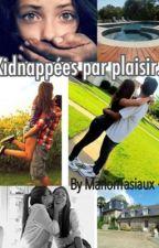 Kidnappées par plaisir.. by MarionTasiaux