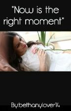 """""""Now is the right moment"""" by bethanylover14"""