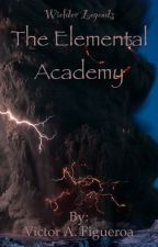 Wielder Legends: The Elemental Academy by TheSlowestManAlive