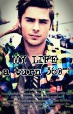 My life, a turn of 360° (zac efron y _____) (TERMINADA) © by UnAhErMosaFrAsE